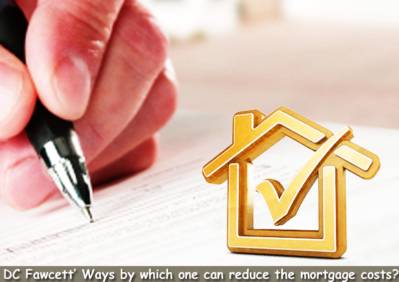 DC-Fawcett -Ways-by-which-one-can-reduce-the-mortgage-costs.
